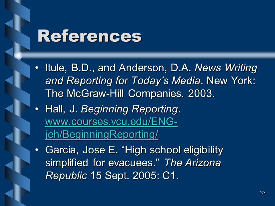 References Itule, B.D., and Anderson, D.A. News Writing and Reporting for Today's Media. New York: The McGraw-Hill Companies. 2003.