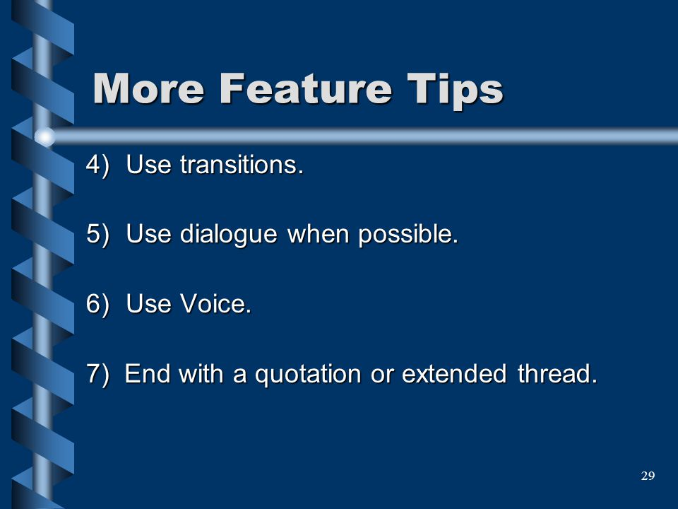More Feature Tips Use transitions. Use dialogue when possible.