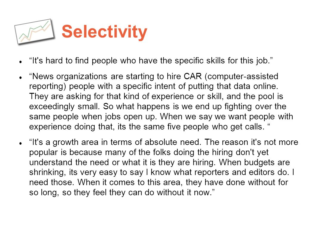 Selectivity It s hard to find people who have the specific skills for this job.