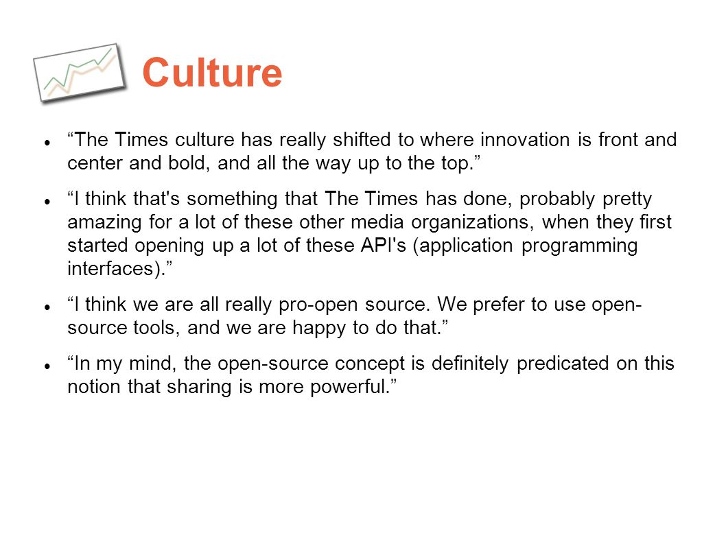 Culture The Times culture has really shifted to where innovation is front and center and bold, and all the way up to the top.