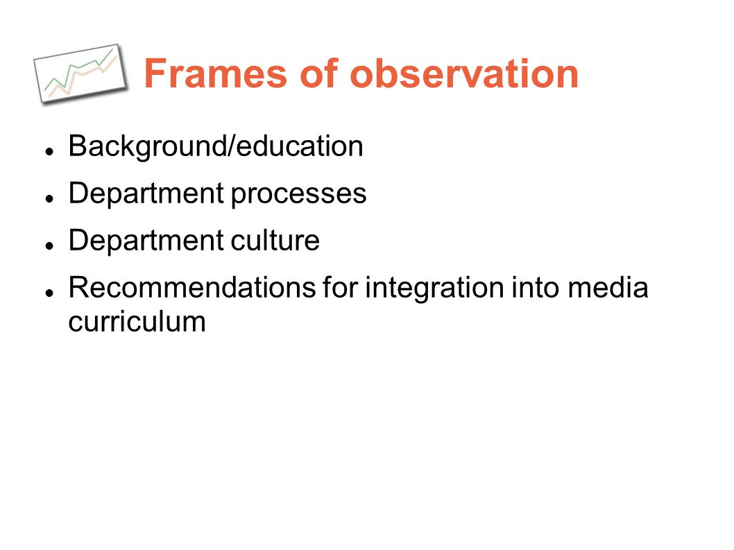 Frames of observation Background/education Department processes