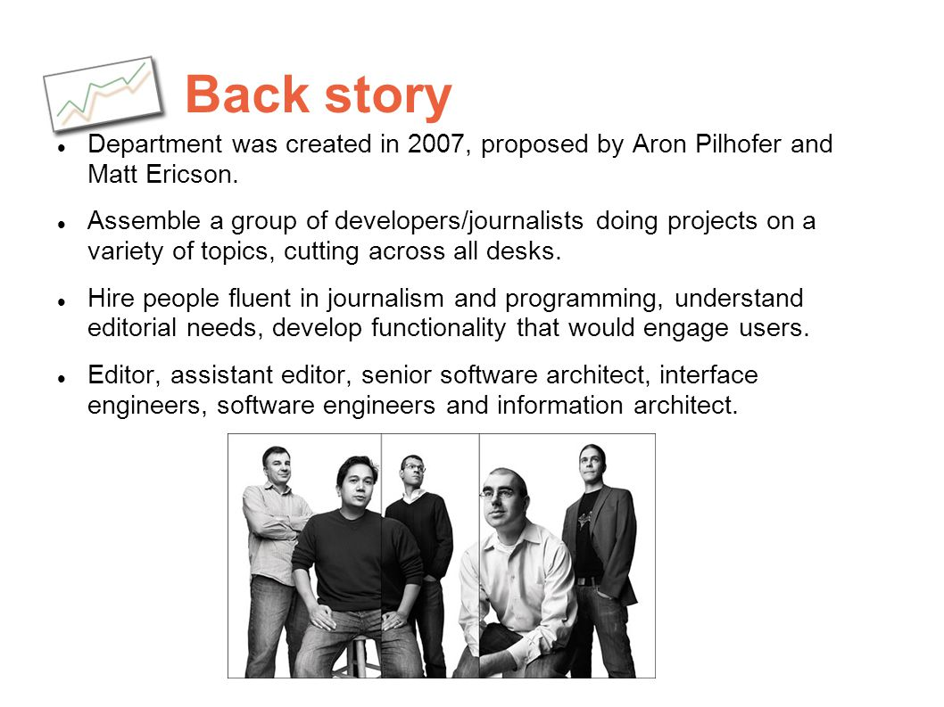 Back story Department was created in 2007, proposed by Aron Pilhofer and Matt Ericson.