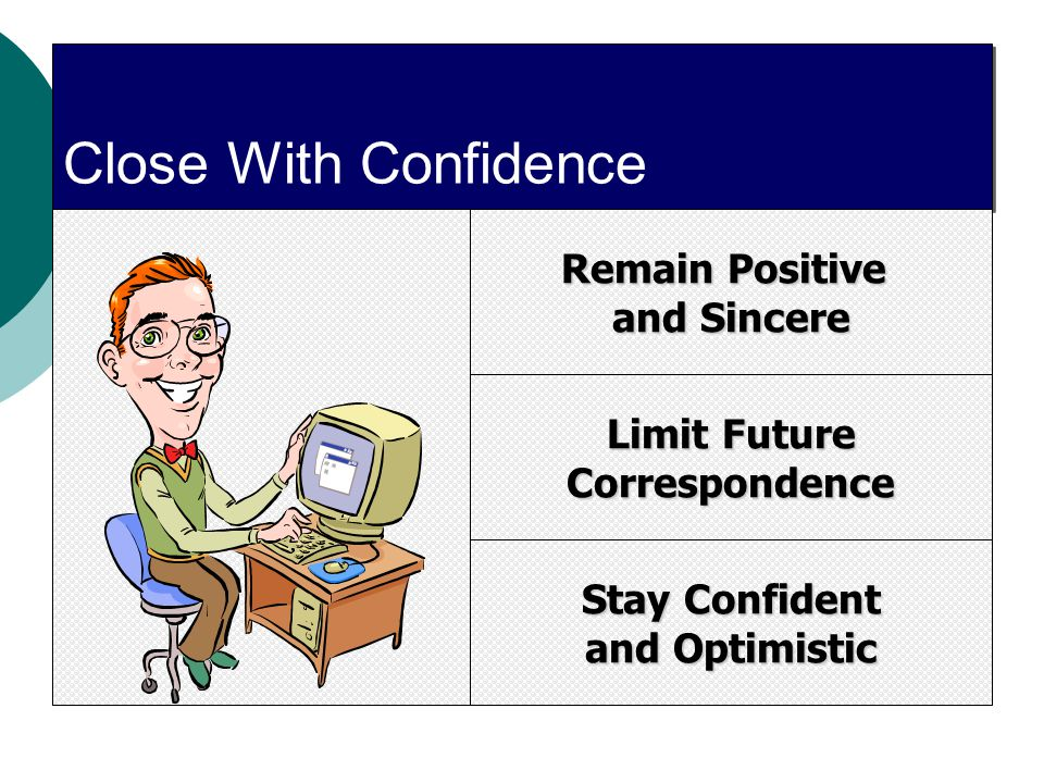 Close With Confidence Remain Positive and Sincere Limit Future