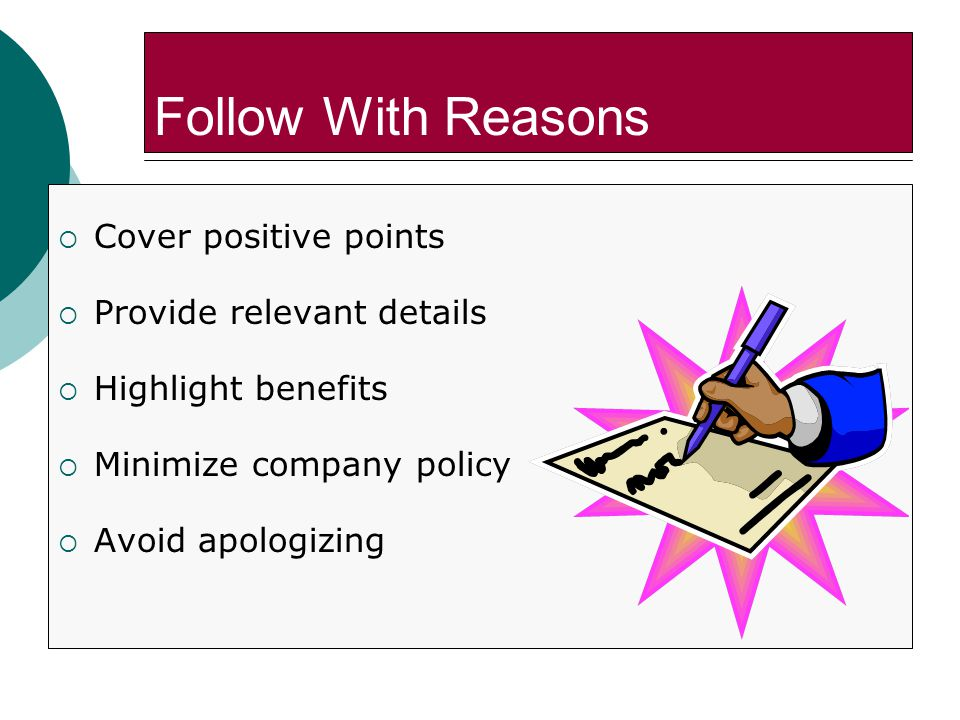 Follow With Reasons Cover positive points Provide relevant details