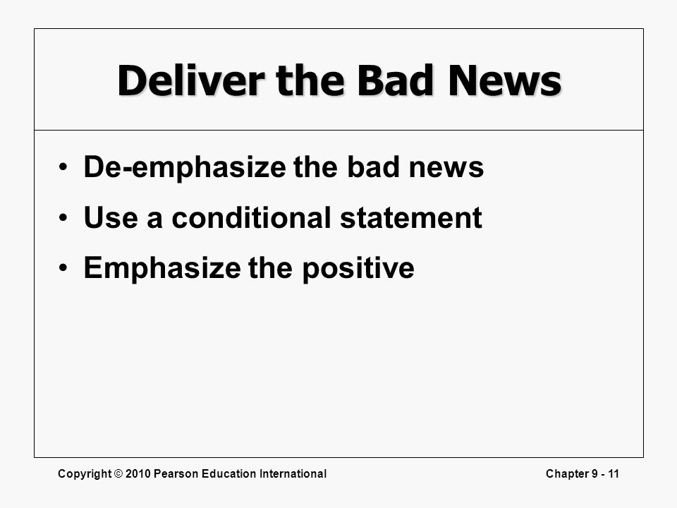 Deliver the Bad News De-emphasize the bad news