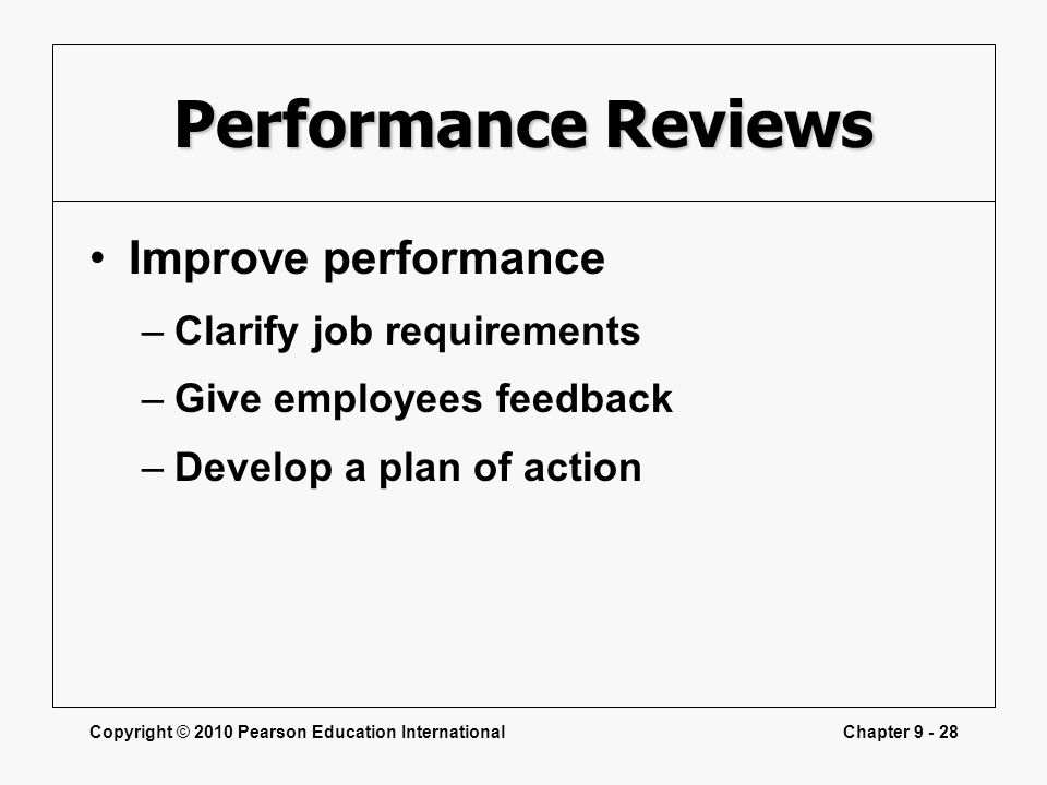 Performance Reviews Improve performance Clarify job requirements