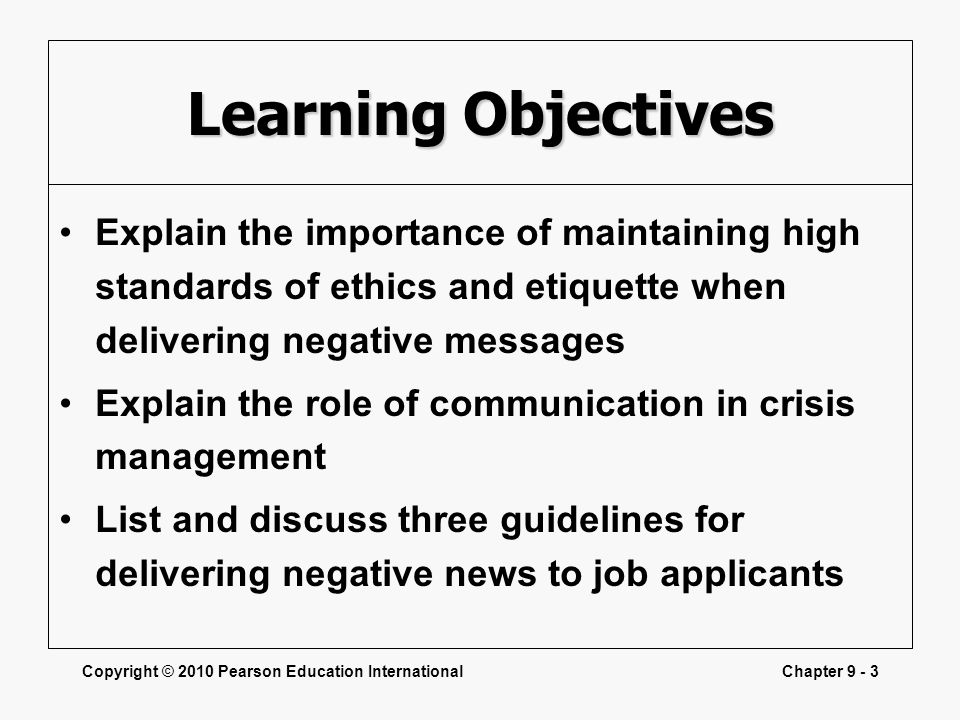 Learning Objectives Explain the importance of maintaining high standards of ethics and etiquette when delivering negative messages.