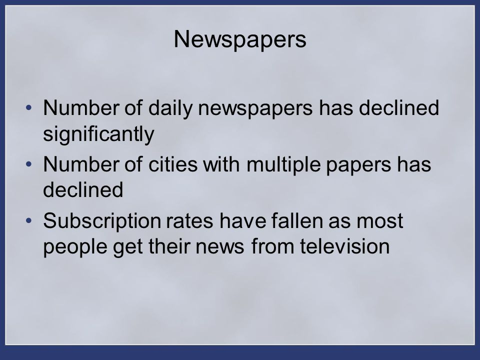 Newspapers Number of daily newspapers has declined significantly