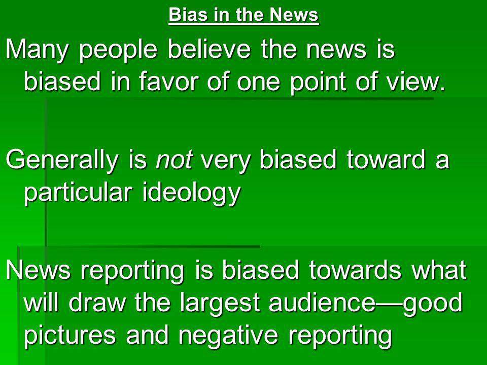 Many people believe the news is biased in favor of one point of view.