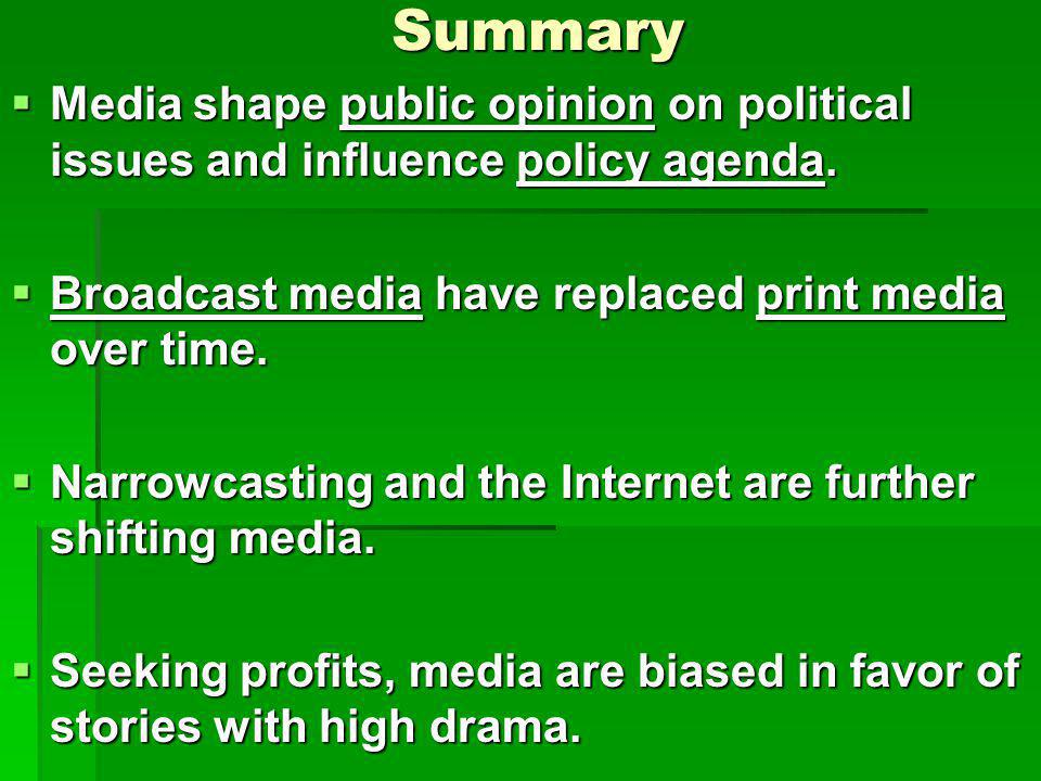 Summary Media shape public opinion on political issues and influence policy agenda. Broadcast media have replaced print media over time.