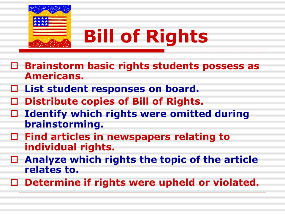 Bill of Rights Brainstorm basic rights students possess as Americans.