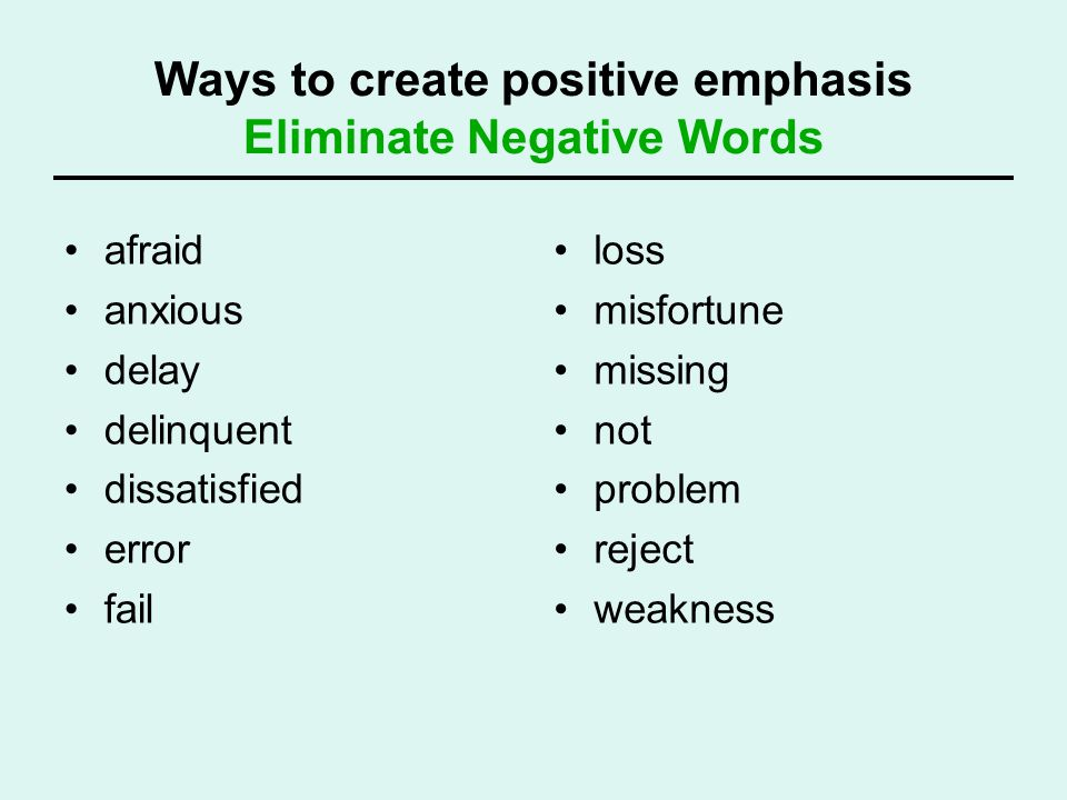 Ways to create positive emphasis Eliminate Negative Words