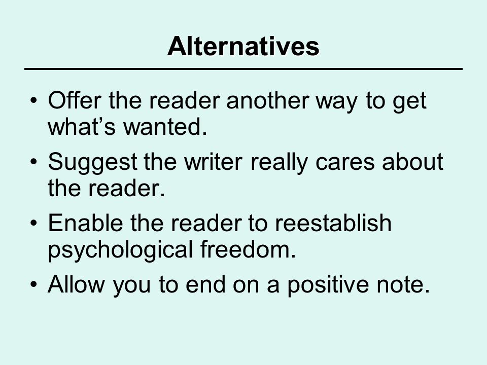Alternatives Offer the reader another way to get what's wanted.
