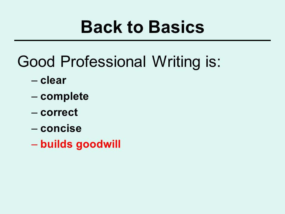 Back to Basics Good Professional Writing is: clear complete correct