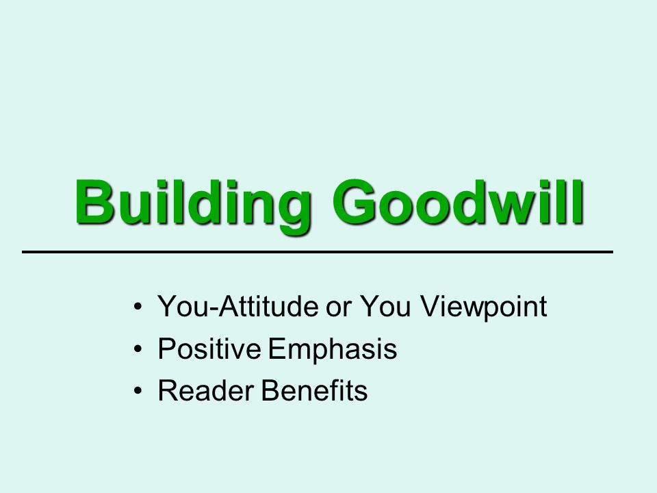Building Goodwill You-Attitude or You Viewpoint Positive Emphasis