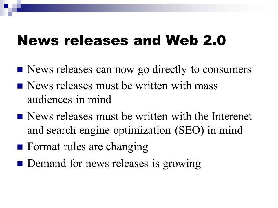News releases and Web 2.0 News releases can now go directly to consumers. News releases must be written with mass audiences in mind.