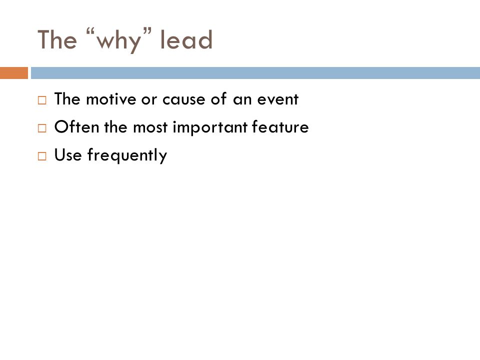 The why lead The motive or cause of an event
