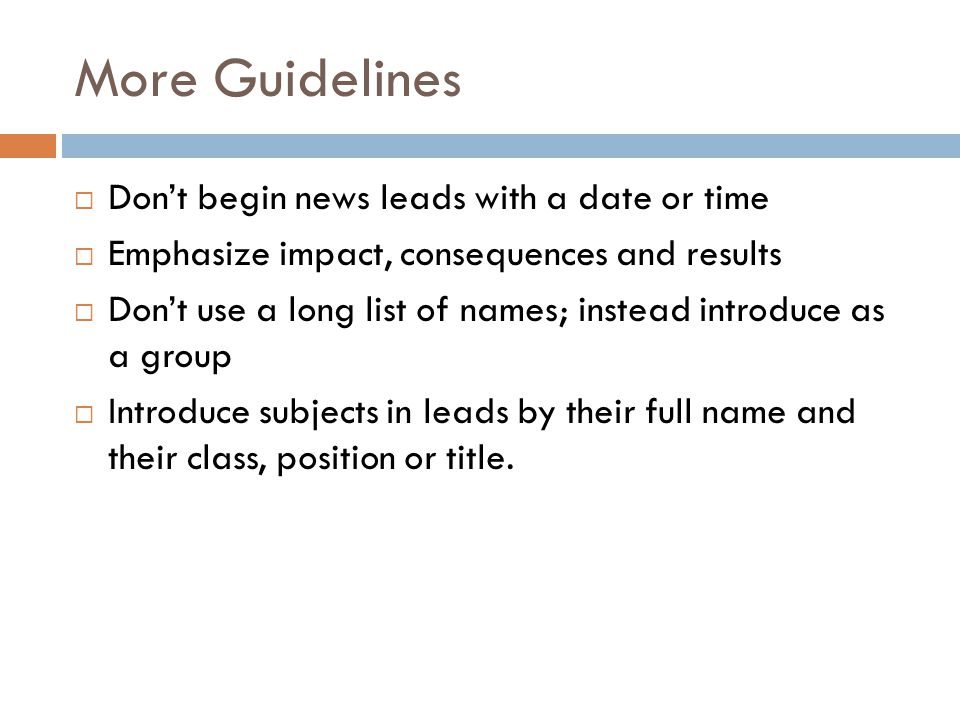 More Guidelines Don't begin news leads with a date or time