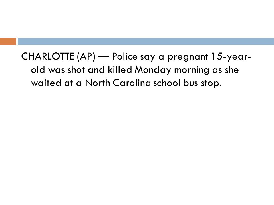 CHARLOTTE (AP) — Police say a pregnant 15-year- old was shot and killed Monday morning as she waited at a North Carolina school bus stop.