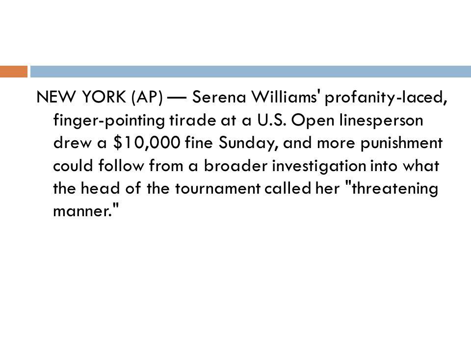 NEW YORK (AP) — Serena Williams profanity-laced, finger-pointing tirade at a U.S.