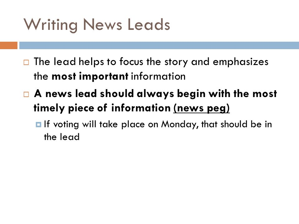 Writing News Leads The lead helps to focus the story and emphasizes the most important information.