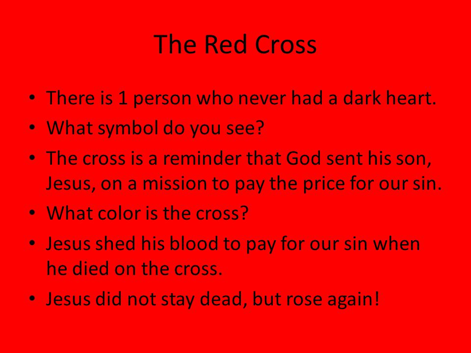 The Red Cross There is 1 person who never had a dark heart.