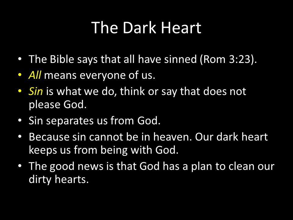 The Dark Heart The Bible says that all have sinned (Rom 3:23).