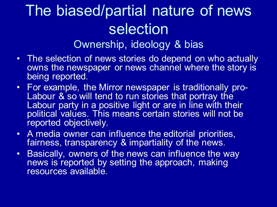 The biased/partial nature of news selection Ownership, ideology & bias