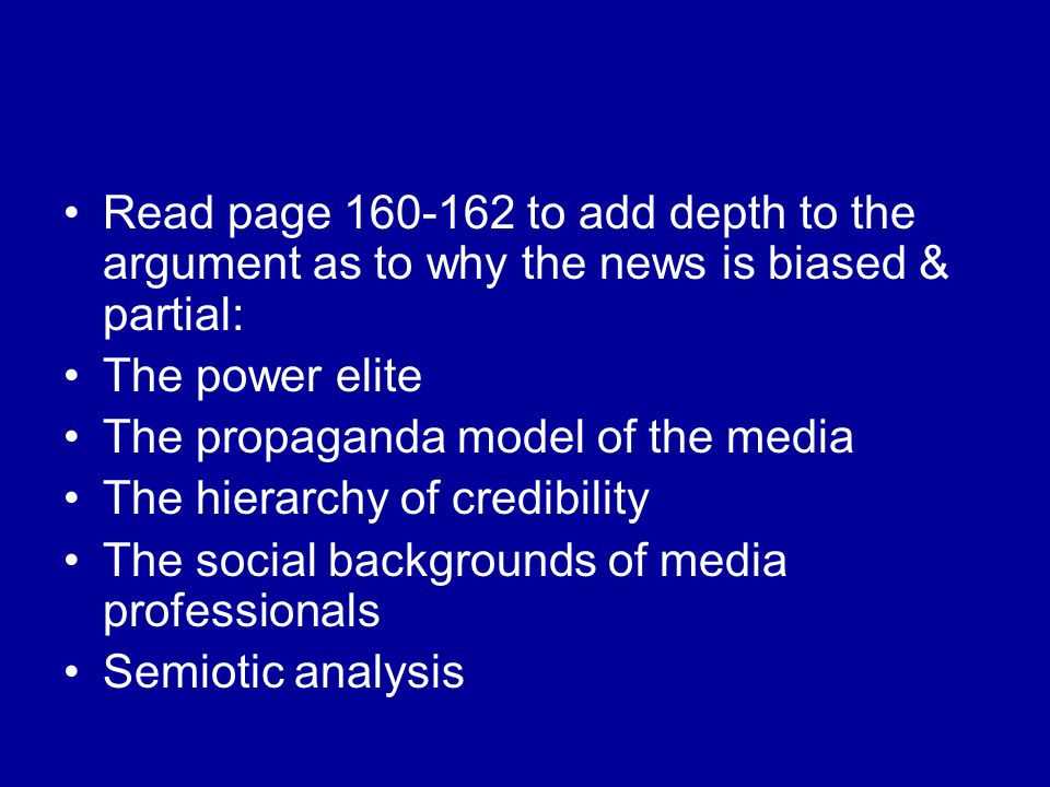 Read page 160-162 to add depth to the argument as to why the news is biased & partial: