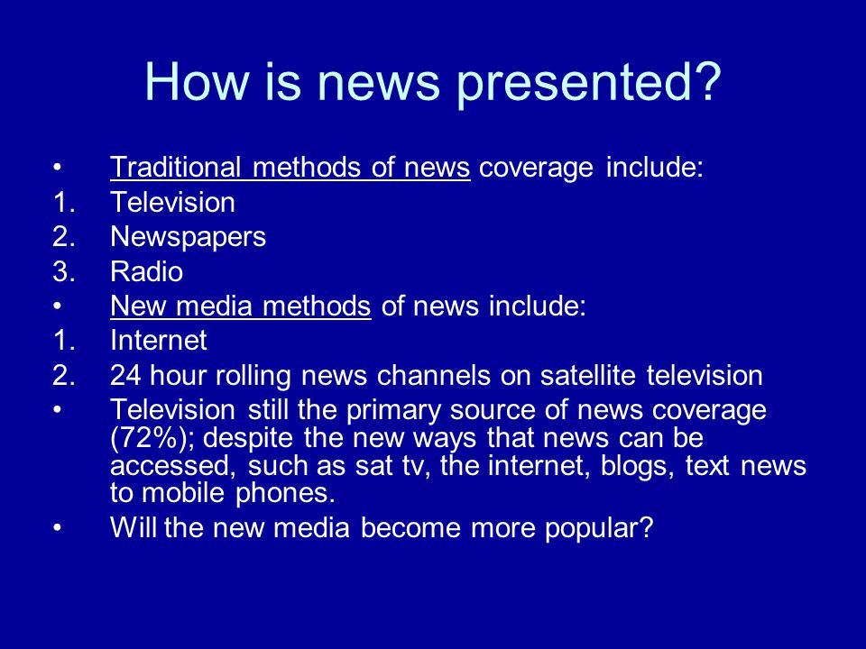 How is news presented Traditional methods of news coverage include:
