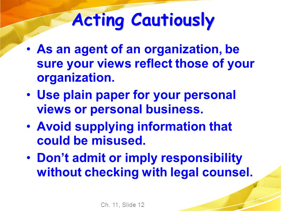 Acting Cautiously As an agent of an organization, be sure your views reflect those of your organization.