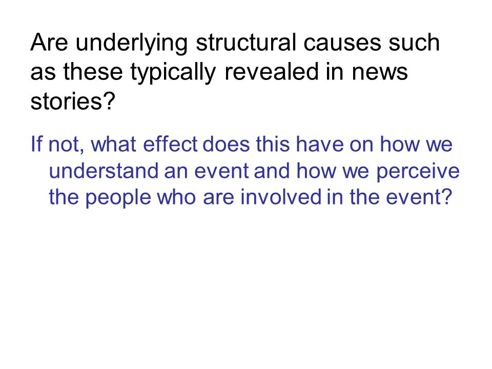 Are underlying structural causes such as these typically revealed in news stories