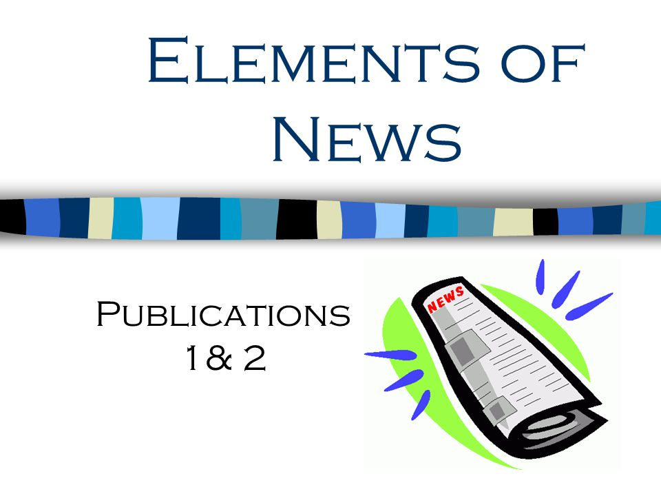 Elements of News Publications 1& 2
