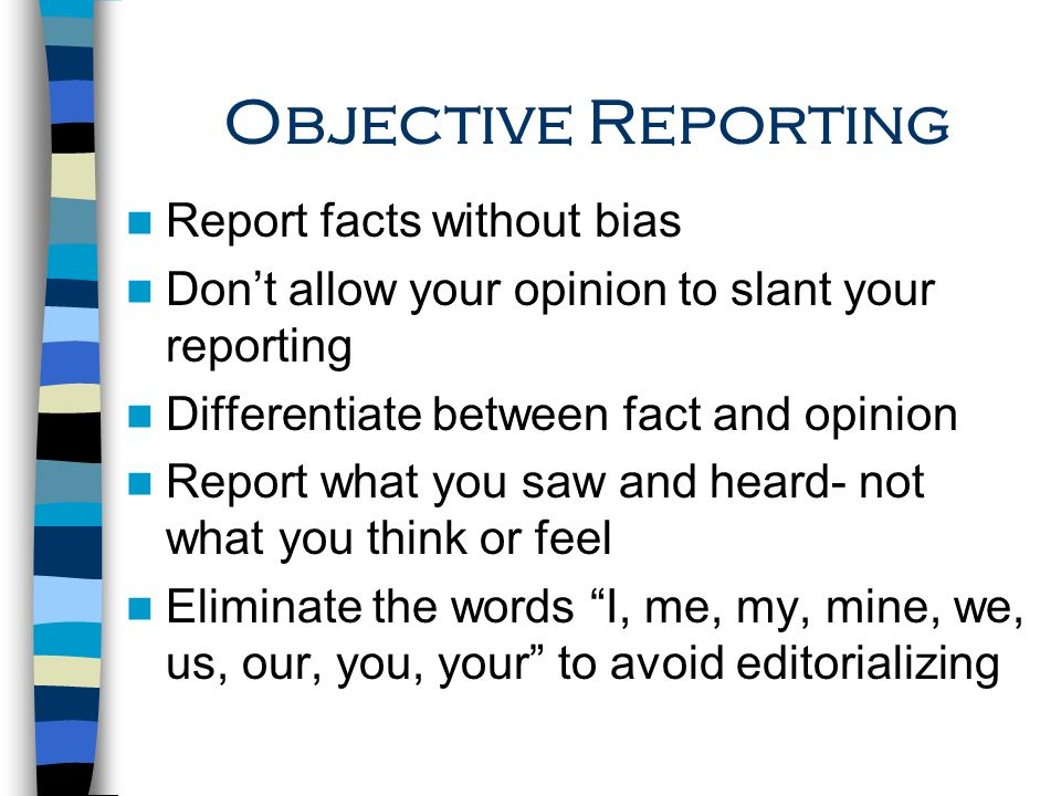 Objective Reporting Report facts without bias
