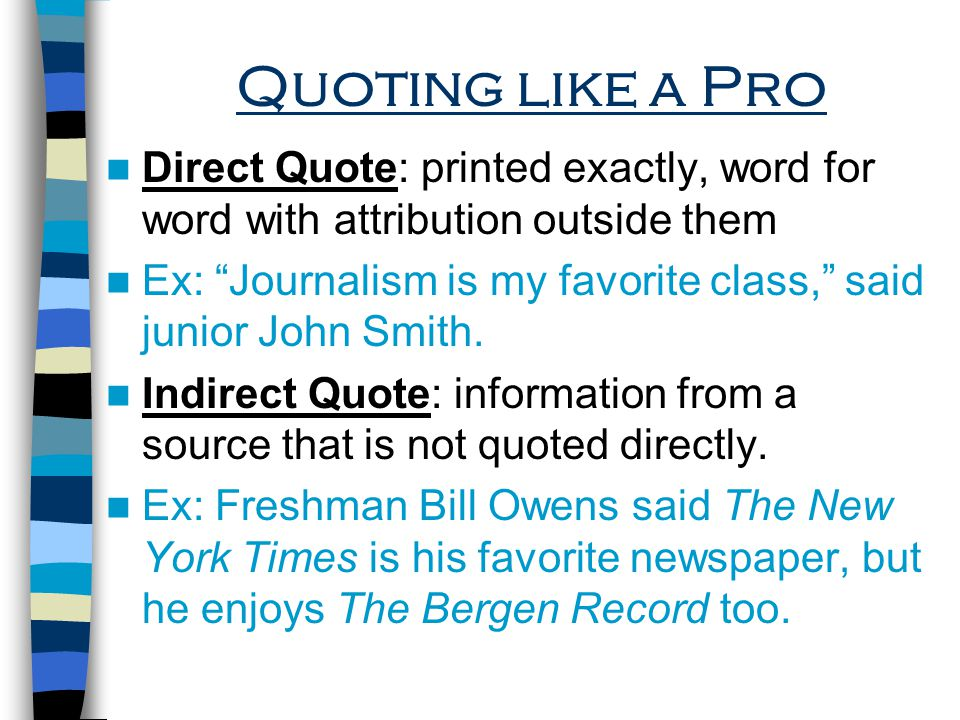 Quoting like a Pro Direct Quote: printed exactly, word for word with attribution outside them.