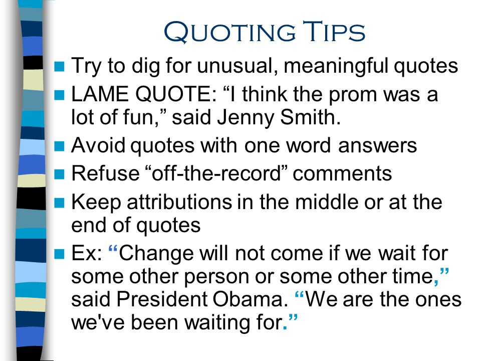 Quoting Tips Try to dig for unusual, meaningful quotes