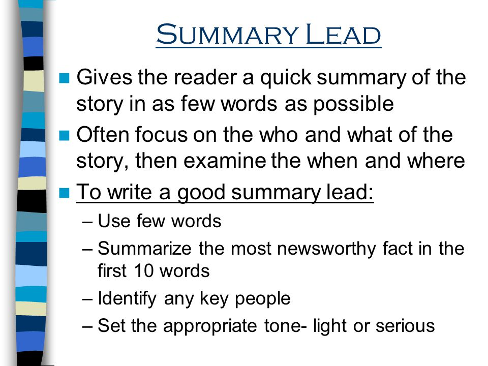 Summary Lead Gives the reader a quick summary of the story in as few words as possible.