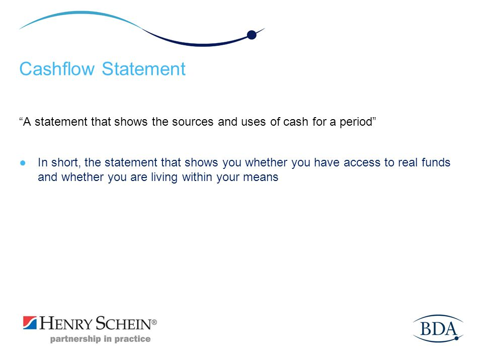 Cashflow Statement A statement that shows the sources and uses of cash for a period