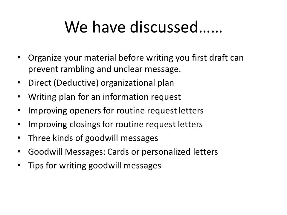 We have discussed…… Organize your material before writing you first draft can prevent rambling and unclear message.