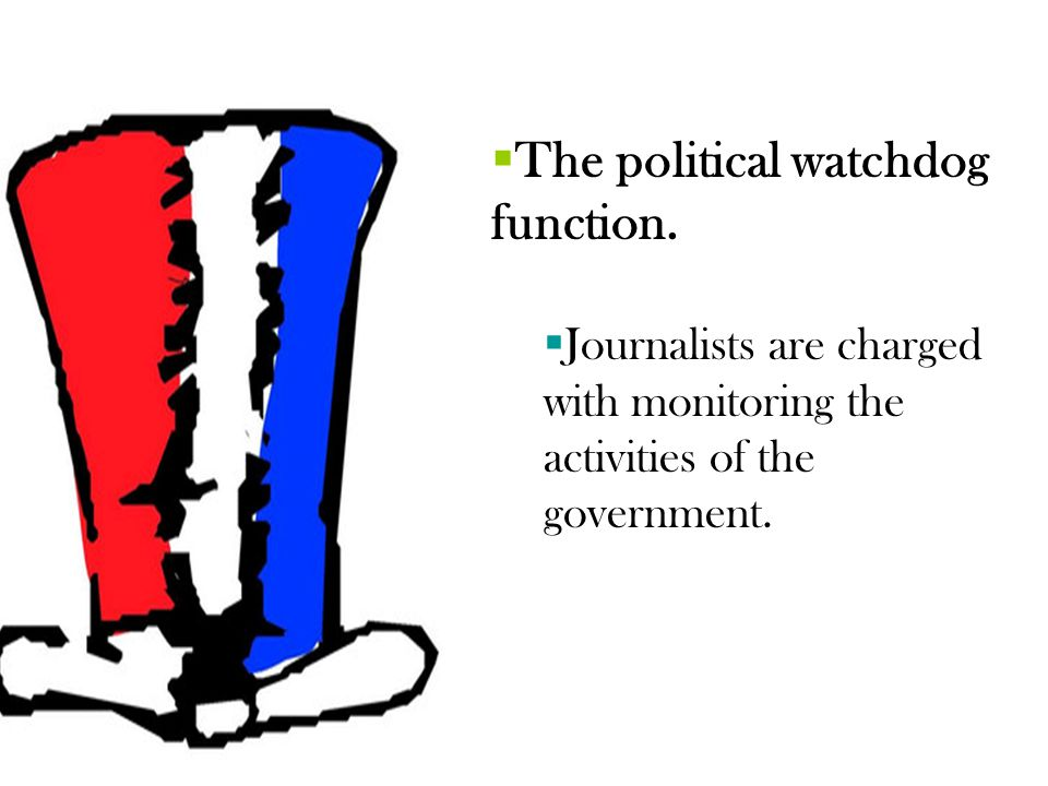 The political watchdog function.