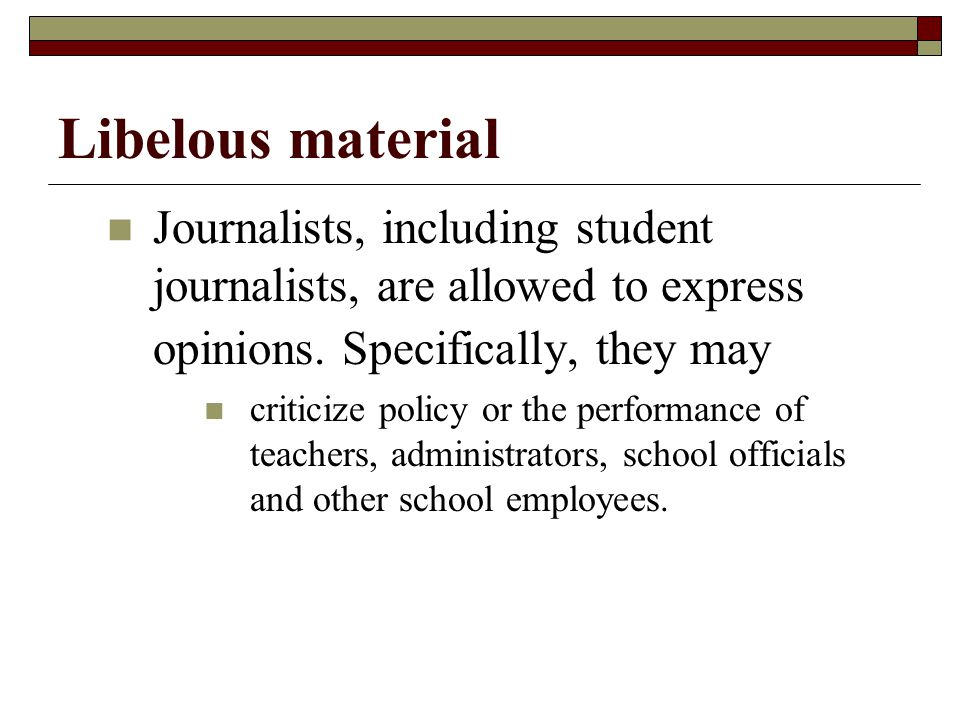 Libelous material Journalists, including student journalists, are allowed to express opinions. Specifically, they may.