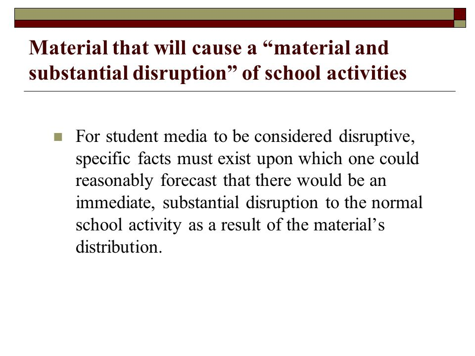 Material that will cause a material and substantial disruption of school activities
