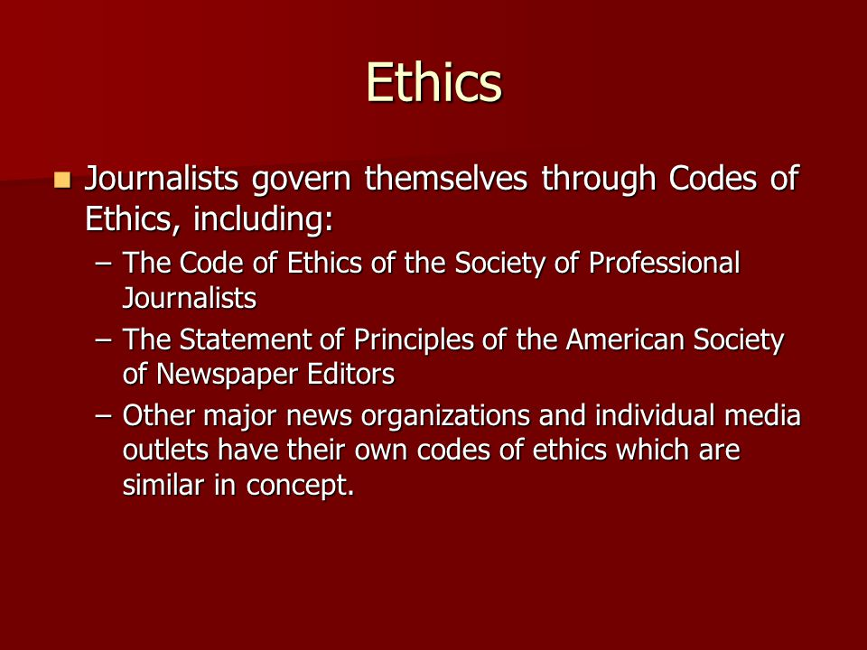 Ethics Journalists govern themselves through Codes of Ethics, including: The Code of Ethics of the Society of Professional Journalists.