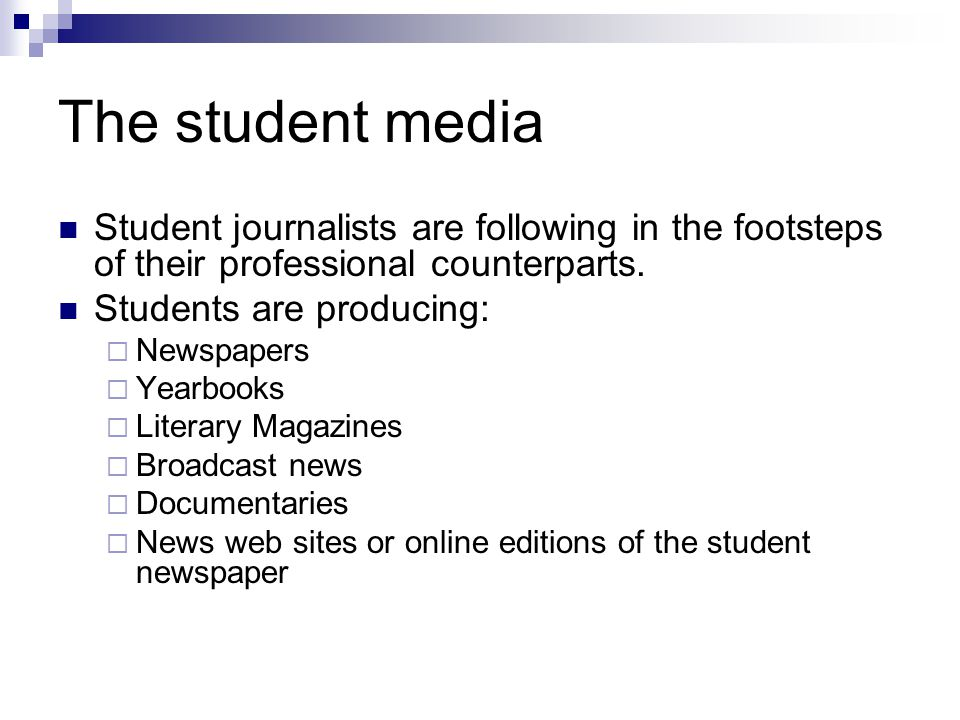 The student media Student journalists are following in the footsteps of their professional counterparts.