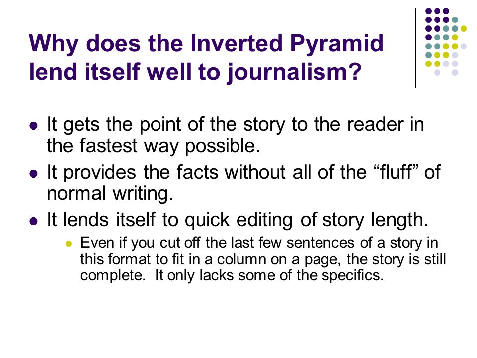 Why does the Inverted Pyramid lend itself well to journalism