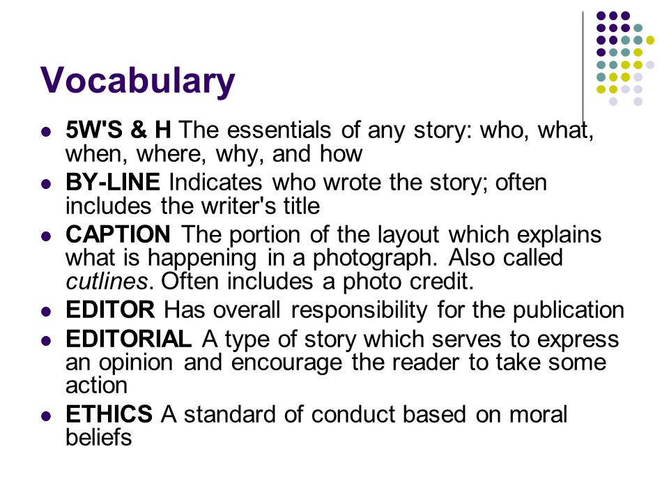 Vocabulary 5W S & H The essentials of any story: who, what, when, where, why, and how.