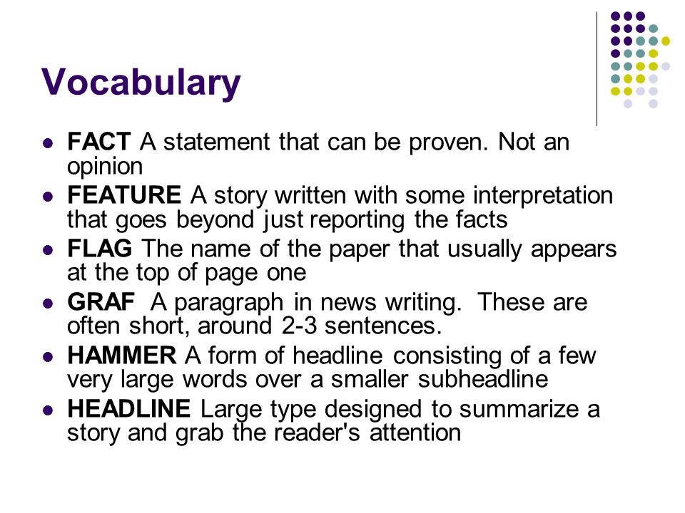 Vocabulary FACT A statement that can be proven. Not an opinion