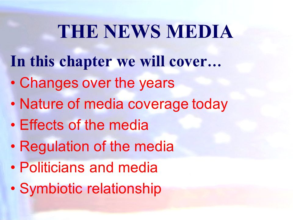 THE NEWS MEDIA In this chapter we will cover… • Changes over the years