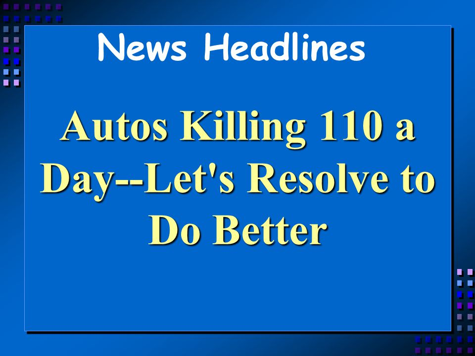 Autos Killing 110 a Day--Let s Resolve to Do Better