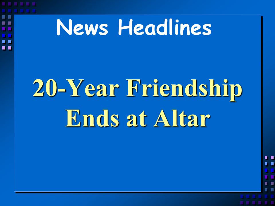 20-Year Friendship Ends at Altar